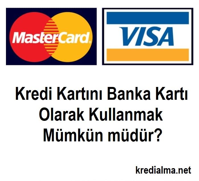 kredi karti banka karti olarak kullanilabilir mi